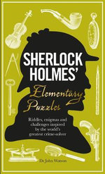 Sherlock Holmes' Elementary Puzzles : Riddles, Enigmas and Challenges Inspired by the World's Greatest Crimesolver - Tim Dedopulos