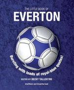 The Little Book of Everton : Little Book of Soccer - Becky Tallentire