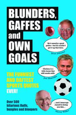 Blunders, Gaffes and Own Goals : The Funniest and Daftest Sports Quotes Ever - Adrian Brady