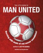 The Little Book of Man United : Little Book of Soccer - Justyn Barnes
