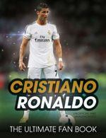 Cristiano Ronaldo : The Ultimate Fan Book - Iain Spragg