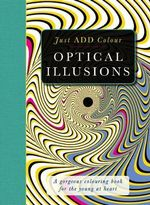 The Optical Illusions Colouring Book : Just Add Colour to Create a Masterpiece - Beverley Lawson