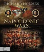 The Napoleonic Wars - Richard Holmes