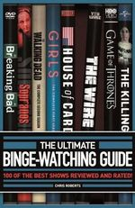 The Ultimate Binge-Watching Guide : 100 of the Best Shows Reviewed and Rated! - Chris Roberts