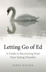 Letting Go of Ed : A Guide to Recovering from Your Eating Disorder - Pippa Wilson