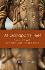 At Ganapati's Feet : Daily Life with the Elephant-Headed Deity - David B. Dillard-Wright