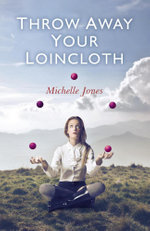 Throw Away Your Loincloth - Michelle Jones