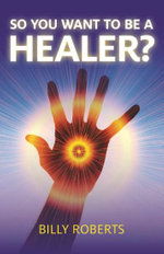 So You Want to be a Healer? - Billy Roberts