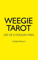 Weegie Tarot : Life of a Foolish Man - Colette Brown