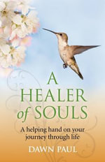 A Healer of Souls : A Helping Hand on Your Journey Through Life - Dawn Paul