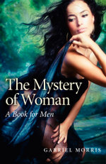 The Mystery of Woman : A Book for Men - Gabriel Morris
