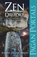 Pagan Portal-Zen Druidry : Living a Natural Life, With Full Awareness - Joanna van der Hoeven
