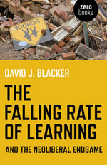 The Falling Rate of Learning and the Neoliberal Endgame : The Struggle for African American Education in Ant... - David Blacker