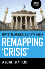 Remapping 'Crisis' : A Guide to Athens - Myrto Tsilimpounidi
