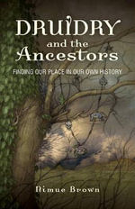 Druidry and the Ancestors : Finding Our Place in Our Own History - Nimue Brown