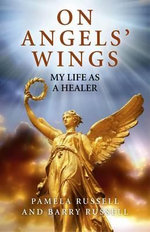 On Angels' Wings : My Life as a Healer - Pamela Russell