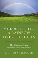 My Double Life: Part 2 : A Rainbow Over the Hills - Nicholas Hagger