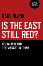 Is the East Still Red? : Socialism and the Market in China - Gary Blank