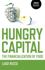 Hungry Capital : The Financialization of Food - Luigi Russi