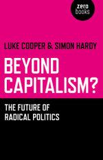Beyond Capitalism? : The Future of Radical Politics - Simon Hardy