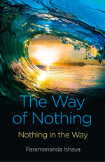 The Way of Nothing : Nothing in the Way - Paramananda Ishaya