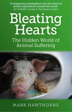 Bleating Hearts : The Hidden World of Animal Suffering - Mark Hawthorne