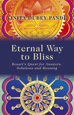 Eternal Way to Bliss : Kesari's Quest for Answers, Solutions and Meaning - Vinita Dubey Pande