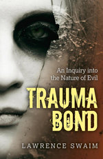 Trauma Bond : An Inquiry into the Nature of Evil - Lawrence Swaim