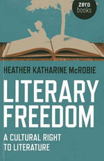 Literary Freedom : A Cultural Right to Literature - Heather Katharine McRobie