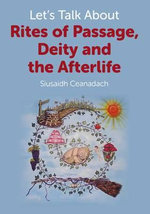 Let's Talk About Rites of Passage, Deity and the Afterlife - Siusaidh Ceanadach