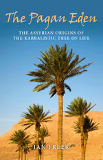The Pagan Eden : The Assyrian Origins of the Kabbalistic Tree of Life - Ian Freer