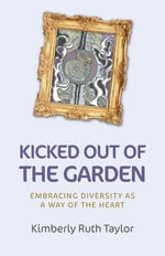 Kicked Out of the Garden : Embracing Diversity as a Way of the Heart - Kimberly Ruth Taylor
