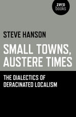 Small Towns, Austere Times : The Dialectics of Deracinated Localism - Steve Hanson