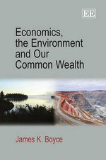 Economics, the Environment and Our Common Wealth - James K. Boyce