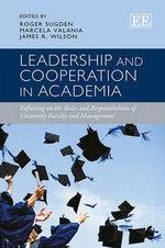 Leadership and Cooperation in Academia : Reflecting on the Roles and Responsibilities of University Faculty and Management