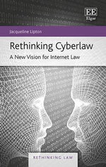 Rethinking Cyberlaw : A New Vision for Internet Law - Jacqueline Lipton