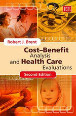 Cost - Benefit Analysis and Health Care Evaluation - R. J. Brent