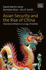 Asian Security and the Rise of China : International Relations in an Age of Volatility - David Martin Jones