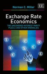 Exchange Rate Economics : The Uncovered Interest Parity Puzzle and Other Anomalies - Norman C. Miller