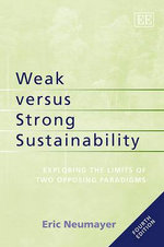 Weak Versus Strong Sustainability : Exploring the Limits of Two Opposing Paradigms - Eric Neumayer