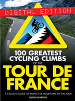 100 Greatest Cycling Climbs of the Tour de France : A Cyclist's Guide to Riding the Mountains of the Tour - Simon Warren