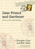 Dear Friend and Gardener : Letters on Life and Gardening - Beth Chatto