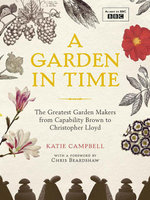 British Gardens in Time : The Greatest Gardens and the People Who Shaped Them - Katie Campbell