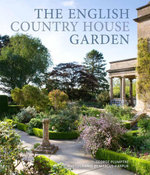 The English Country House Garden : Traditional Retreats to Contemporary Masterpieces - George Plumptre