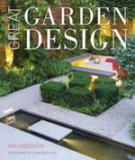 Great Garden Design : Contemporary Inspiration for Outdoor Spaces - Ian Hodgson