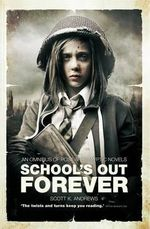 School's Out Forever : An Omnibus of Post-Apocalyptic Novels - Scott K Andrews