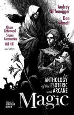 Magic : An Anthology of the Esoteric & Arcane - Audrey Niffenegger