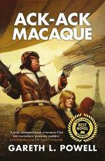 Ack-Ack Macaque : Ack-Ack Macaque - Gareth L. Powell