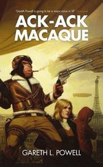 Ack-Ack Macque - Gareth L Powell