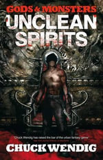 Gods and Monsters : Unclean Spirits - Chuck Wendig